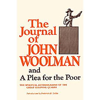 The Journal of John Woolman And a Plea for the Poor by Woolman & John