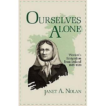 Ourselves Alone Womens Emigration from Ireland 18851920 by Nolan & Janet A.