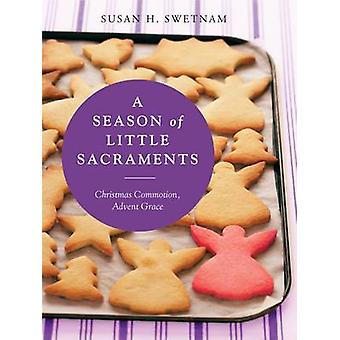 Season of Little Sacraments Christmas Commotion Advent Grace by Swetnam & Susan H