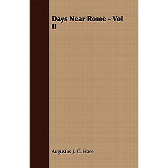 Days Near Rome  Vol II by Hare & Augustus John Cuthbert