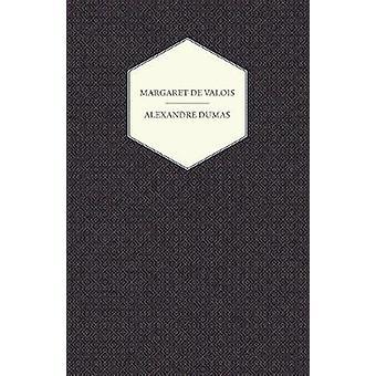 The Works of Alexandre Dumas Margaret de Valois by Dumas & Alexandre