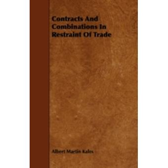 Contracts And Combinations In Restraint Of Trade by Kales & Albert Martin