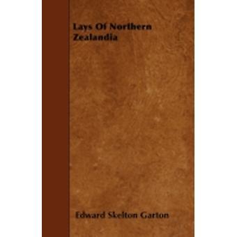 Lays Of Northern Zealandia by Garton & Edward Skelton