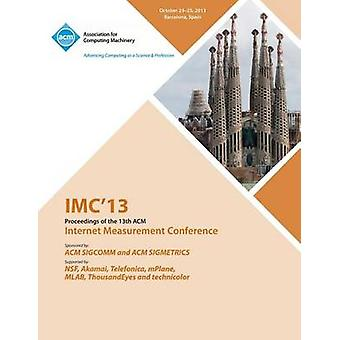 IMC 13 Proceedings of the 13th ACM Internet Measurement Conference by IMC 13 Conference Committee