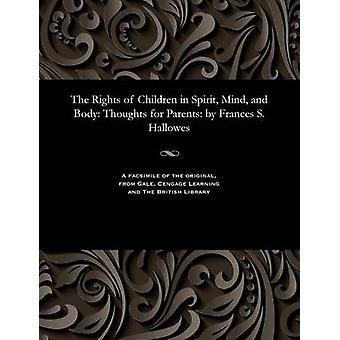 The Rights of Children in Spirit Mind and Body Thoughts for Parents by Frances S. Hallowes by Hallowes & Frances S. & Mrs.