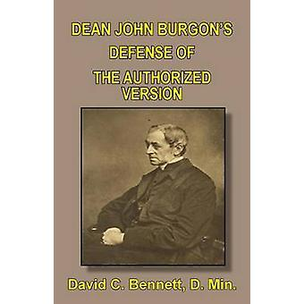 Dean John Burgons Defense of the Authorized Version by Bennett & David C.