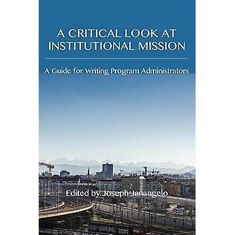 A Critical Look at Institutional Mission A Guide for Writing Program Administrators by Janangelo & Joseph