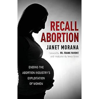 Recall Abortion Ending the Abortion Industrys Exploitation of Women by Morana & Janet