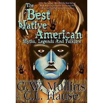 The  Best Native American Myths Legends and Folklore by Mullins & G.W.