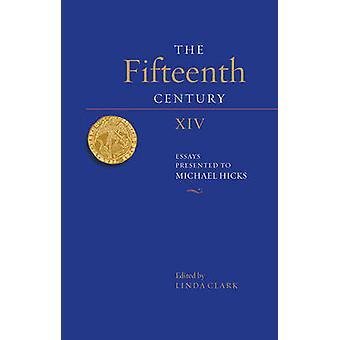Fifteenth Century XIV Essays Presented to Michael Hicks by Clark & Linda