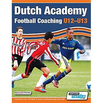 Dutch Academy Football Coaching U1213  Technical and Tactical Practices from Top Dutch Coaches by DeVoetbalTrainer