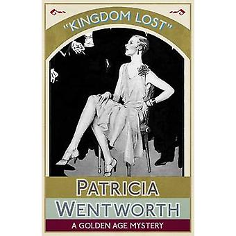 Kingdom Lost A Golden Age Mystery by Wentworth & Patricia