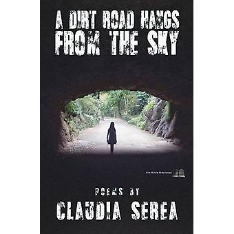 A Dirt Road Hangs from the Sky by Serea & Claudia
