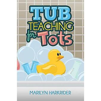 Tub Teaching for Tots by Harkrider & Marilyn