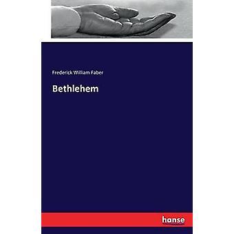 Bethlehem by Faber & Frederick William