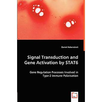 Signal Transduction and Gene Activation by STAT6  Gene Regulation Processes Involved in Type2 Immune Polarisation by Hebenstreit & Daniel