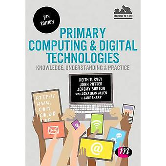Primary Computing and Digital Technologies Knowledge Understanding and Practice by Turvey & Keith