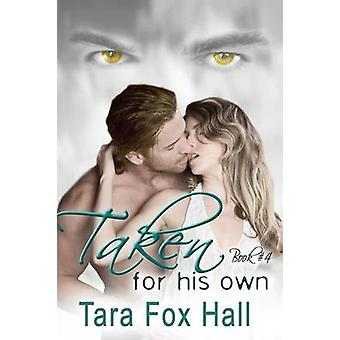 Taken For His Own by Fox Hall & Tara
