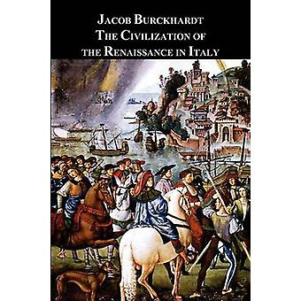 The Civilization of the Renaissance in Italy by Burckhardt & Jacob