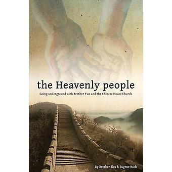 The Heavenly People Going Underground with Brother Yun and the Chinese House Church by Bach & Eugene
