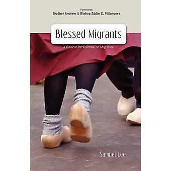 Blessed Migrants A Biblical Perspective on Migration  What Every Migrant Needs to Know by Samuel & Lee