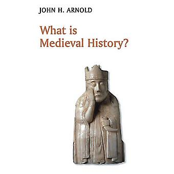 What is Medieval History? by John H. Arnold - 9780745639321 Book