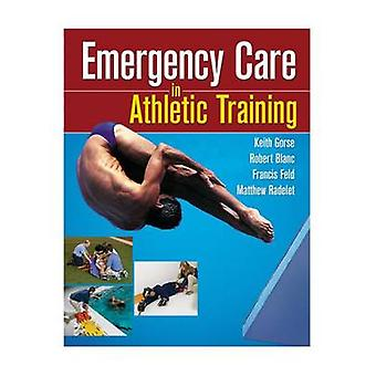 Emergency Care in Athletic Training by Keith M. Gorse - Francis Feld
