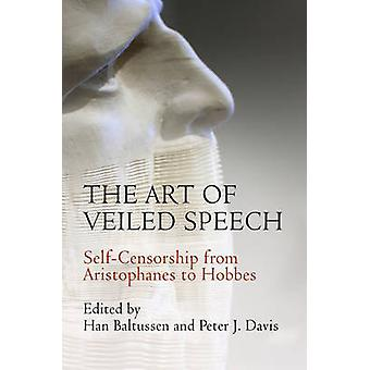 The Art of Veiled Speech - Self-Censorship from Aristophanes to Hobbes