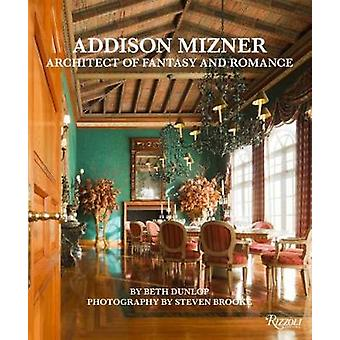 Addison Mizner - Architect of Fantasy and Romance by Beth Dunlop - 978