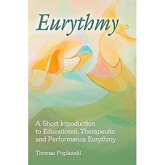 Eurythmy - A Short Introduction to Educational - Therapeutic and Perfo