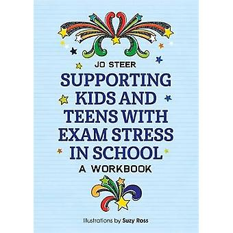 Supporting Kids and Teens with Exam Stress in School - A Workbook by J
