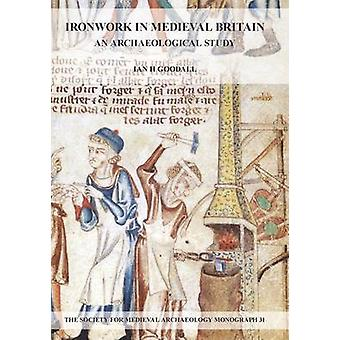 Ironwork in Medieval Britain - An Archaeological Study - v. 31 by Ian H