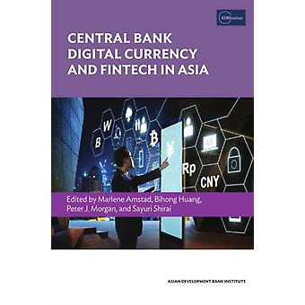 Central Bank Digital Currency and Fintech in Asia by Edited by Marlene Amstad & Edited by Bihong Huang & Edited by Peter Morgan & Edited by Sayuri Shirai