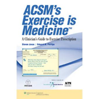 ACSM's Exercise is Medicine - A Clinician's Guide to Exercise Prescrip