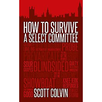How to Survive a Select Committee by Scott Colvin - 9781785904516 Book