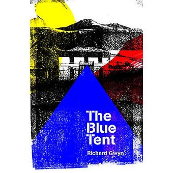 The Blue Tent by Richard Gwyn - 9781912681280 Book