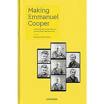 Making Emmanuel Cooper - Life and Work from his Memoirs - Letters - Di