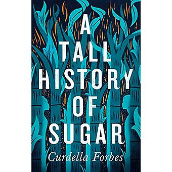 A Tall History of Sugar by Curdella Forbes - 9781786898579 Book