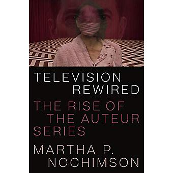 Television Rewired - The Rise of the Auteur Series by Martha P. Nochim