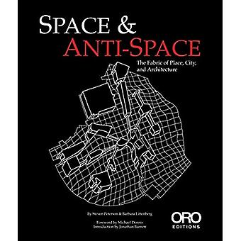 Space and AntiSpace The Fabric of Place City and Architecture von Barbara Littenberg & Steven Peterson