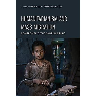 Humanitarianism and Mass Migration - Confronting the World Crisis by M