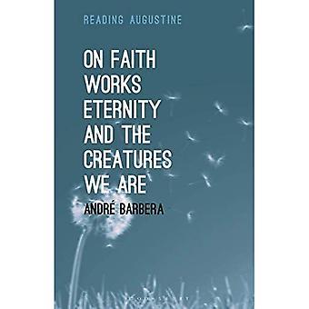 Over geloof, werken, eeuwigheid en de wezens die we zijn (Lezing Augustinus)