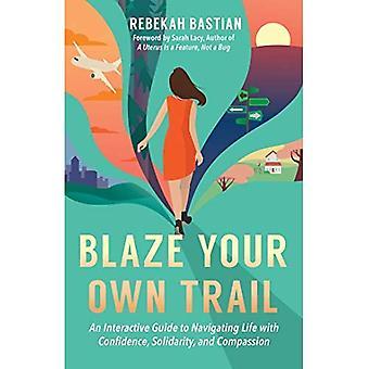 Blaze Your Own Trail: Een interactieve gids voor het navigeren in het leven met vertrouwen, solidariteit en Compassi