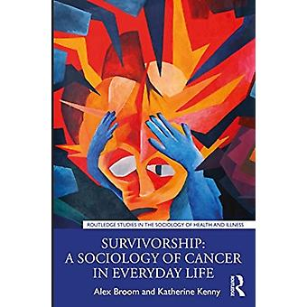Survivorship A Sociology of Cancer in Everyday Life door Broom & Alex University of Sydney & AustraliaKenny & Katherine University of Sydney & Australia