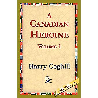 A Canadian Heroine - Volume 1 by Harry Coghill - 9781421821825 Book