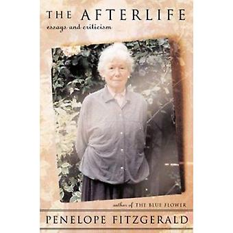 The Afterlife - Essays and Criticism by Penelope Fitzgerald - 97815824