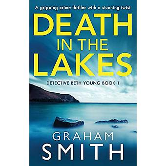 Death in the Lakes - A gripping crime thriller with a stunning twist b