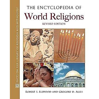 The Encyclopedia of World Religions by Robert S. EllwoodGregory D. Alles