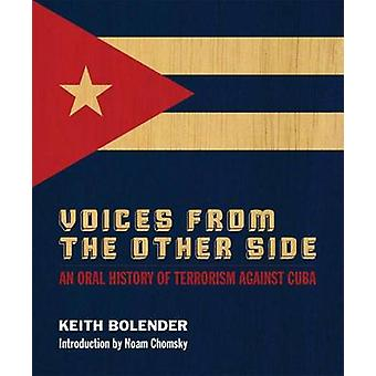 Voices From The Other Side An Oral History Of Terrorism Against Cuba by Bolender & Keith