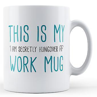 This is my 'I am secretly hungover AF' work mug - Printed Mug